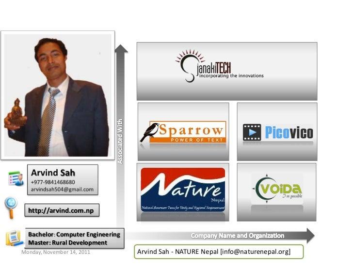 Associated With<br />Arvind Sah<br />+977-9841468680<br />arvindsah504@gmail.com<br />http://arvind.com.np<br />Bachelor:C...