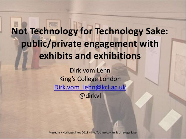 Not Technology for Technology Sake:public/private engagement withexhibits and exhibitionsDirk vom LehnKing's College Londo...