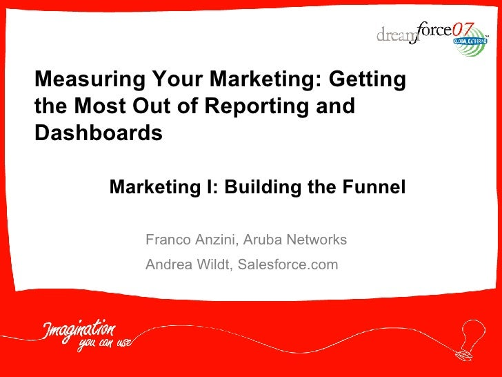 Measuring Your Marketing: Getting the Most Out of Reporting and Dashboards   Marketing I: Building the Funnel Franco Anzin...