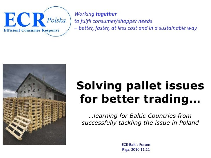 Working together to fulfil consumer/shopper needs – better, faster, at less cost and in a sustainable way     Solving pall...