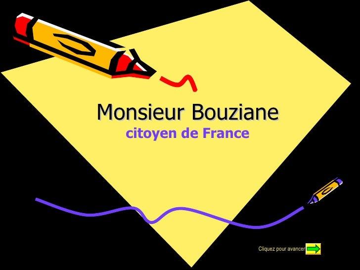 Monsieur Bouziane citoyen de France Cliquez pour avancer