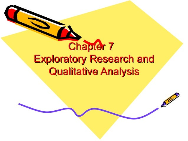 Chapter 7Chapter 7 Exploratory Research andExploratory Research and Qualitative AnalysisQualitative Analysis