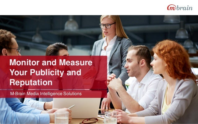 Monitor and Measure Your Publicity and Reputation M-Brain Media Intelligence Solutions