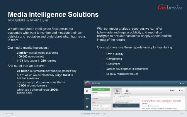 Media Intelligence Solutions 11/17/2015 Copyright © M-Brain 2015 13 We offer our Media Intelligence Solutions to our custo...