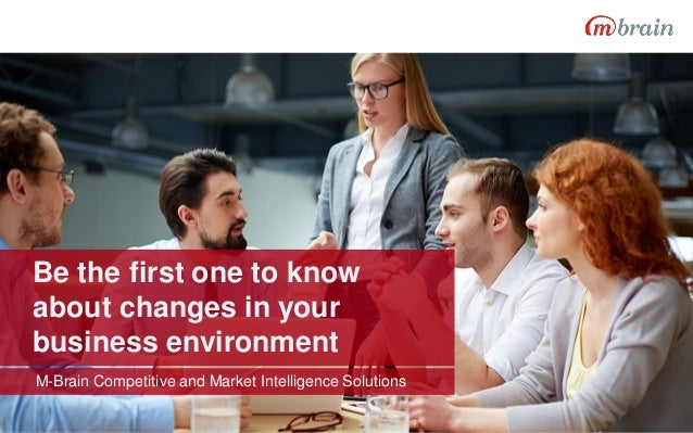 Be the first one to know about changes in your business environment M-Brain Competitive and Market Intelligence Solutions