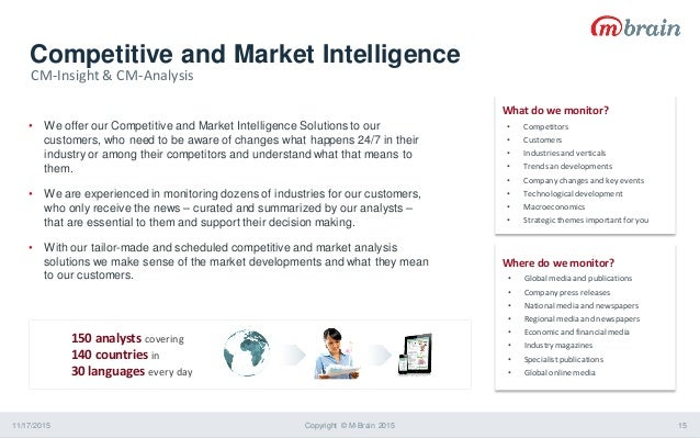 Competitive and Market Intelligence 11/17/2015 Copyright © M-Brain 2015 15 • We offer our Competitive and Market Intellige...