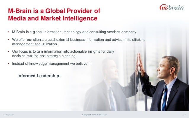 M-Brain is a Global Provider of Media and Market Intelligence 11/13/2015 Copyright © M-Brain 2015 2 • M-Brain is a global ...