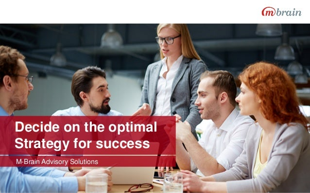 Decide on the optimal Strategy for success M-Brain Advisory Solutions