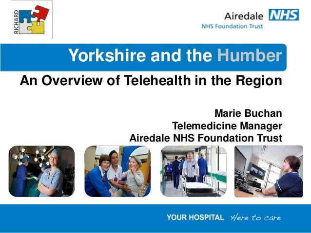 Yorkshire and the HumberAn Overview of Telehealth in the Region                                Marie Buchan               ...