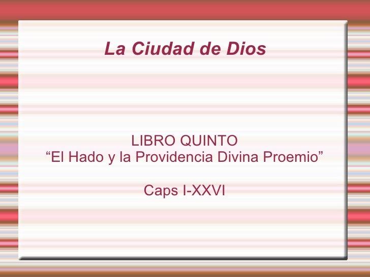 """La Ciudad de Dios             LIBRO QUINTO""""El Hado y la Providencia Divina Proemio""""              Caps I-XXVI"""