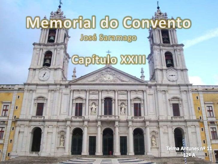 Memorial do Convento<br />José Saramago<br /> Capítulo XXIII<br />Telma Antunes nº 11<br />12º A<br />