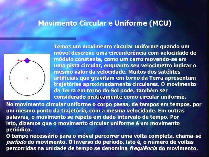 Movimento Circular e Uniforme (MCU)<br />Temos um movimento circular uniforme quando um móvel descreve uma circunferên...