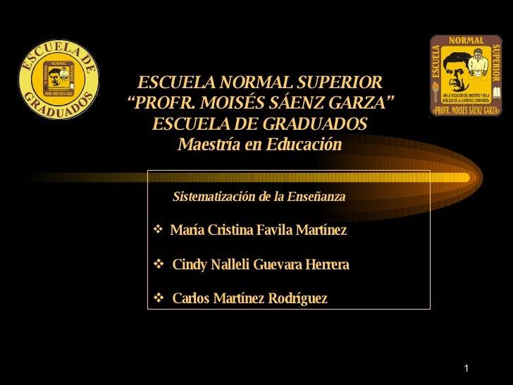 """ESCUELA NORMAL SUPERIOR """" PROFR. MOISÉS SÁENZ GARZA"""" ESCUELA DE GRADUADOS Maestría en Educación <ul><li>Sistematización de..."""