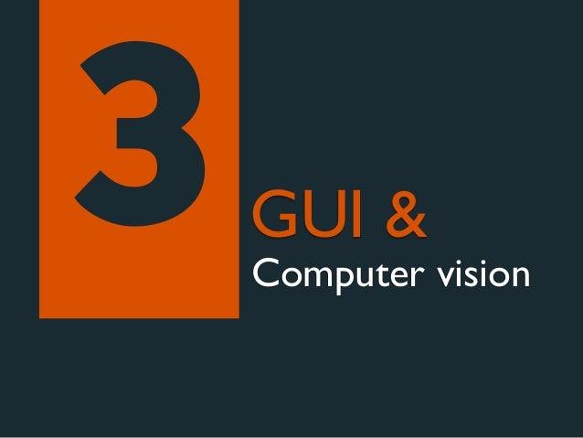 3   GUI &    Computer vision