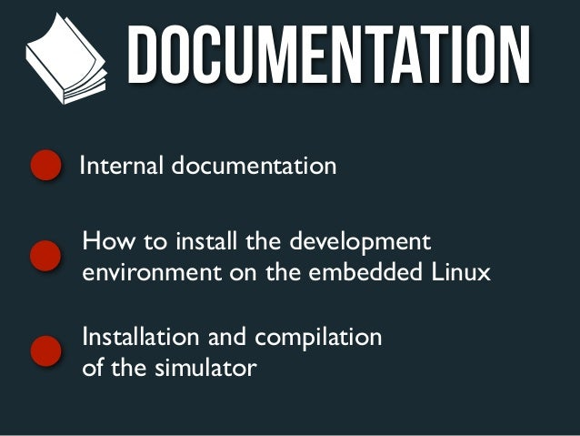 DOCUMENTATIONInternal documentationHow to install the developmentenvironment on the embedded LinuxInstallation and compila...