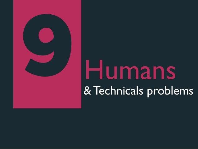 9   Humans    & Technicals problems