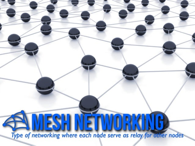 mesh networkingType of networking where each node serve as relay for other nodes