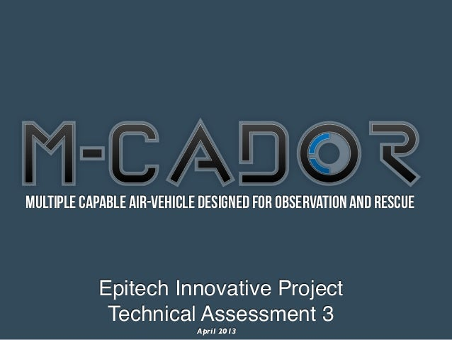 Multiple Capable Air-vehicle Designed for Observation and Rescue           Epitech Innovative Project            Technical...