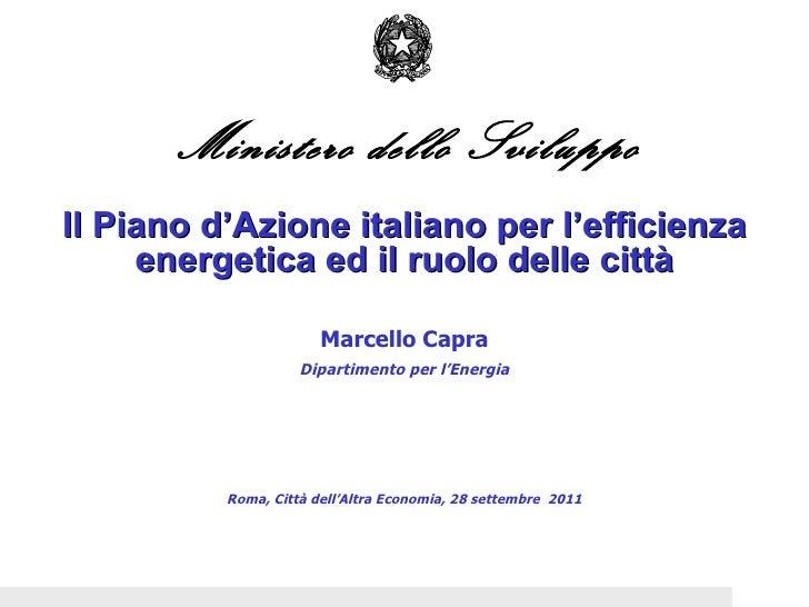 Ministero dello Sviluppo Economico Il Piano d'Azione italiano per l'efficienza energetica ed il ruolo delle città Marcello...