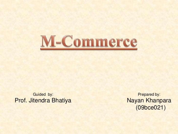Guided by:           Prepared by:Prof. Jitendra Bhatiya   Nayan Khanpara                           (09bce021)