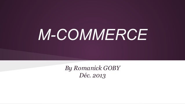 M-COMMERCE By Romanick GOBY Déc. 2013