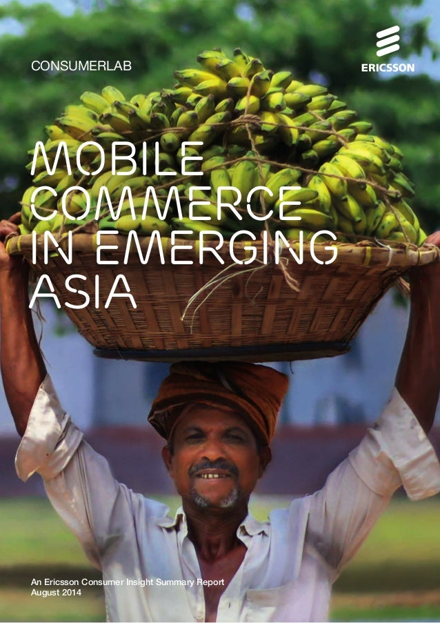 Mobile commerce in Emerging Asia An Ericsson Consumer Insight Summary Report August 2014 CONSUMERLAB