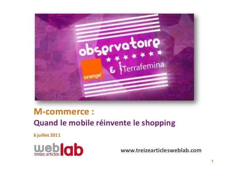 M-commerce :Quand le mobile réinvente le shopping6 juillet 2011                      www.treizearticlesweblab.com         ...