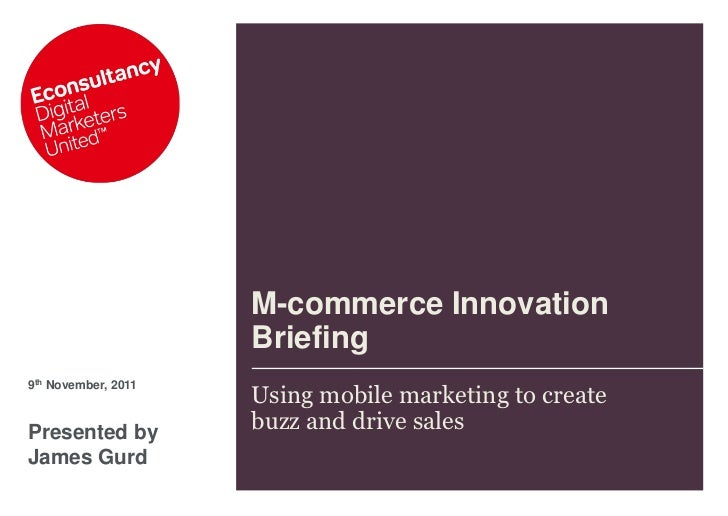 M-commerce Innovation                     Briefing9th November, 2011                     Using mobile marketing to createP...