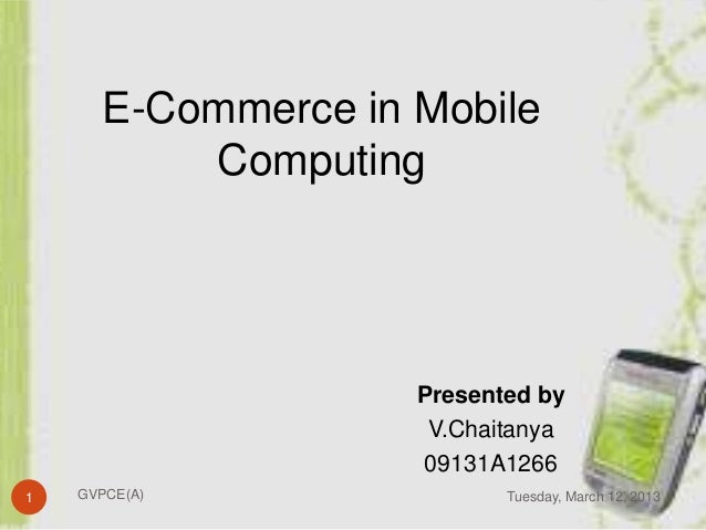 E-Commerce in Mobile          Computing                    Presented by                     V.Chaitanya                   ...
