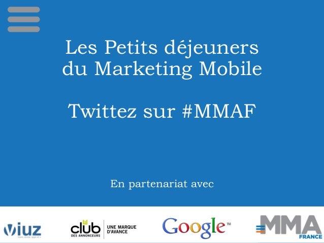 Les Petits déjeuners du Marketing Mobile Twittez sur #MMAF En partenariat avec