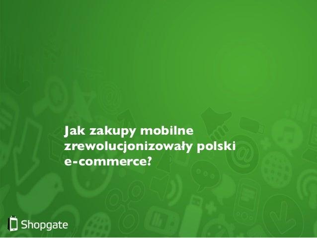 Jak zakupy mobilne zrewolucjonizowały polski   e-commerce?