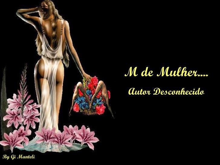 M de Mulher.... Autor Desconhecido