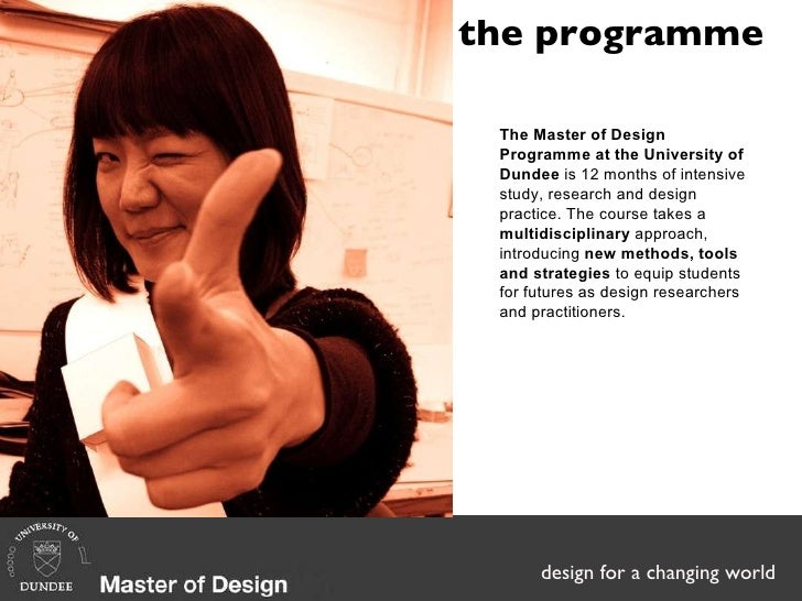 the programme The Master of Design Programme at the University of Dundee  is 12 months of intensive study, research and de...