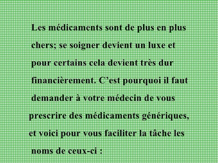 Les médicaments sont de plus en plus  chers; se soigner devient un luxe et pour certains cela devient très dur financièrem...