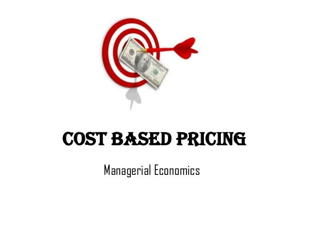 Cost based pricing    Managerial Economics