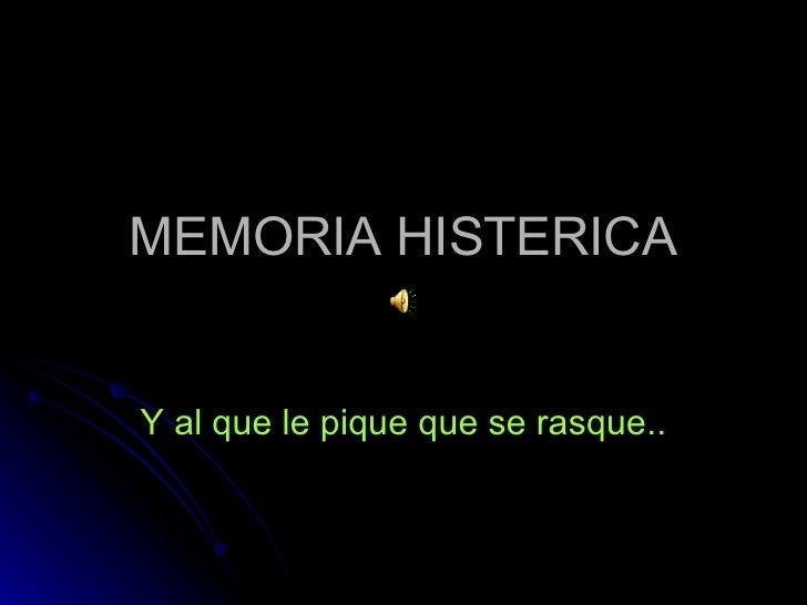MEMORIA HISTERICA Y al que le pique que se rasque..