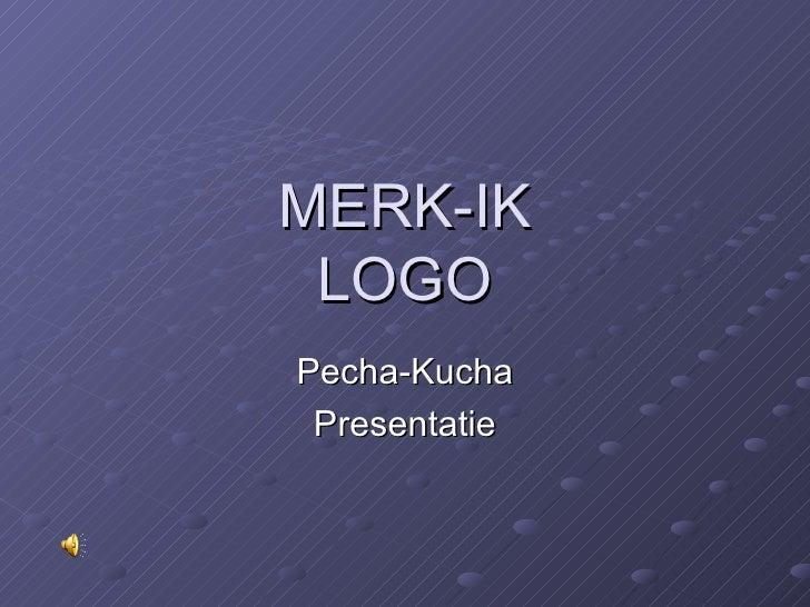 MERK-IK LOGO Pecha-Kucha Presentatie