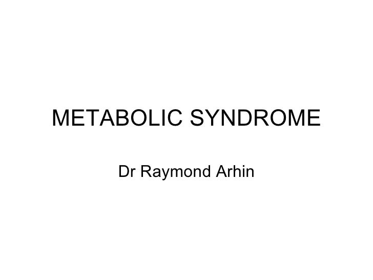 METABOLIC SYNDROME Dr Raymond Arhin