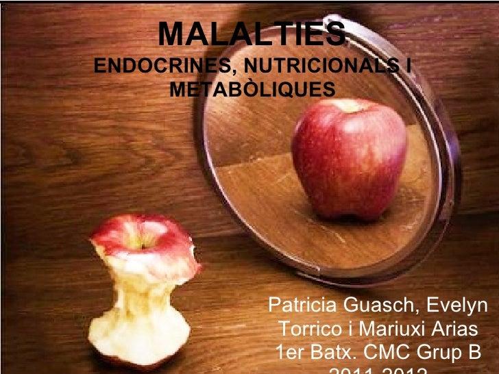 MALALTIESENDOCRINES, NUTRICIONALS I     METABÒLIQUES              Patricia Guasch, Evelyn               Torrico i Mariuxi ...