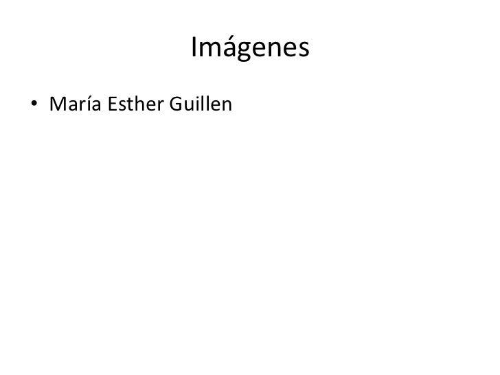 Imágenes• María Esther Guillen