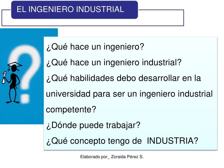 ¿Qué hace un ingeniero?<br />¿Qué hace un ingeniero industrial?<br />¿Qué habilidades debo desarrollar en la universidad p...