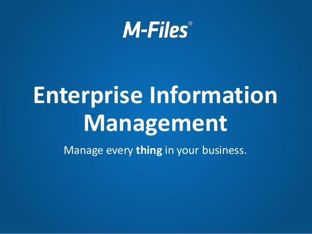 Manage every thing in your business. Enterprise Information Management