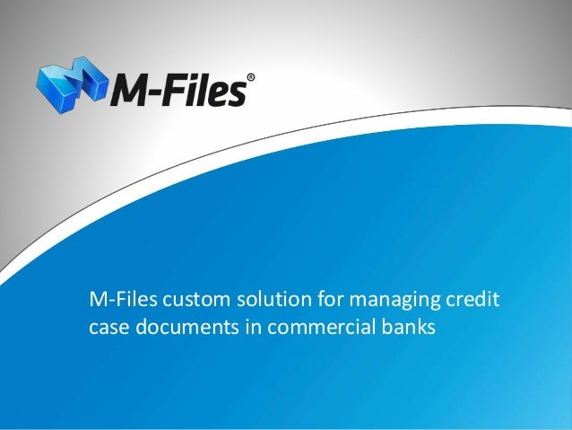 M-Files custom solution for managing credit case documents in commercial banks