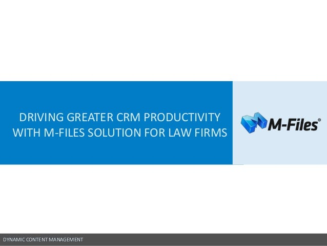 DYNAMIC CONTENT MANAGEMENT DRIVING GREATER CRM PRODUCTIVITY WITH M-FILES SOLUTION FOR LAW FIRMS