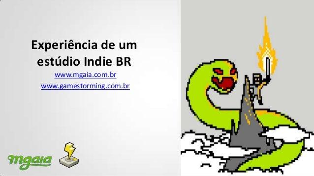 Experiência de um estúdio Indie BR   www.mgaia.com.br www.gamestorming.com.br