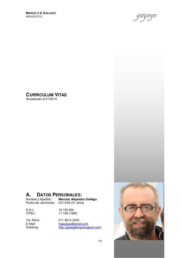 MARCELO A. GALLEGO ARQUITECTO  CURRICULUM VITAE Actualizado al 01/2014  A.  DATOS PERSONALES:  Nombre y Apellido: Fecha de...
