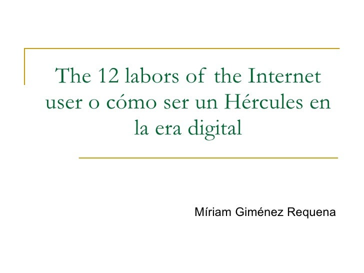 The 12 labors of the Internet user o cómo ser un Hércules en la era digital Míriam Giménez Requena