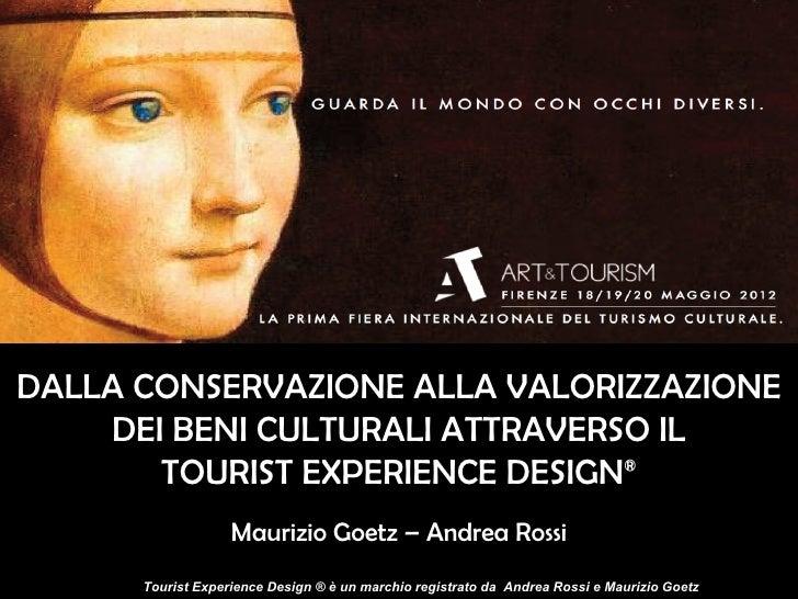 DALLA CONSERVAZIONE ALLA VALORIZZAZIONE    DEI BENI CULTURALI ATTRAVERSO IL       TOURIST EXPERIENCE DESIGN®              ...
