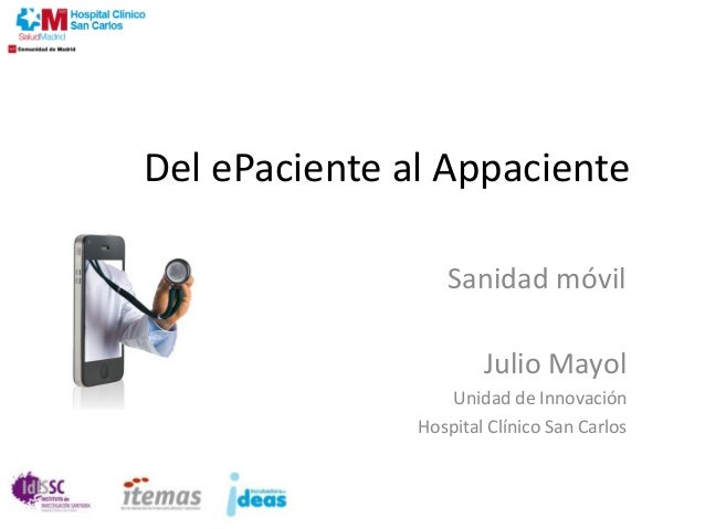 Del ePaciente al Appaciente Sanidad móvil Julio Mayol Unidad de Innovación Hospital Clínico San Carlos
