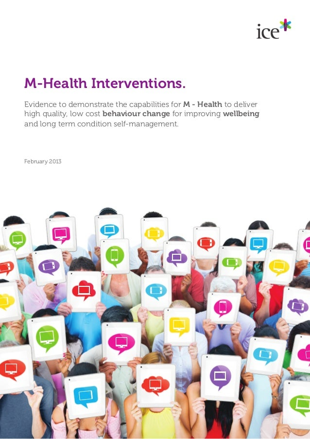 M-Health Interventions.Evidence to demonstrate the capabilities for M - Health to deliverhigh quality, low cost behaviour ...
